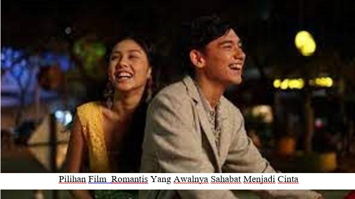 PILIHAN FILM ROMANTIS YANG AWALNYA TEMAN TAPI JADI CINTA
